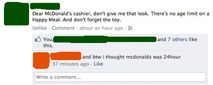 Dear McDownalds cashier, do not give me that look. There is no age limit on a Happy Meal. And do not forget the toy